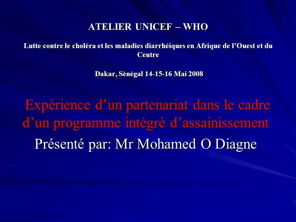 ATELIER UNICEF – WHO Lutte contre le choléra et les maladies diarrhéiques en Afrique de lOuest et du Centre Dakar, Sénégal 14-15-16 Mai 2008 Expérienc