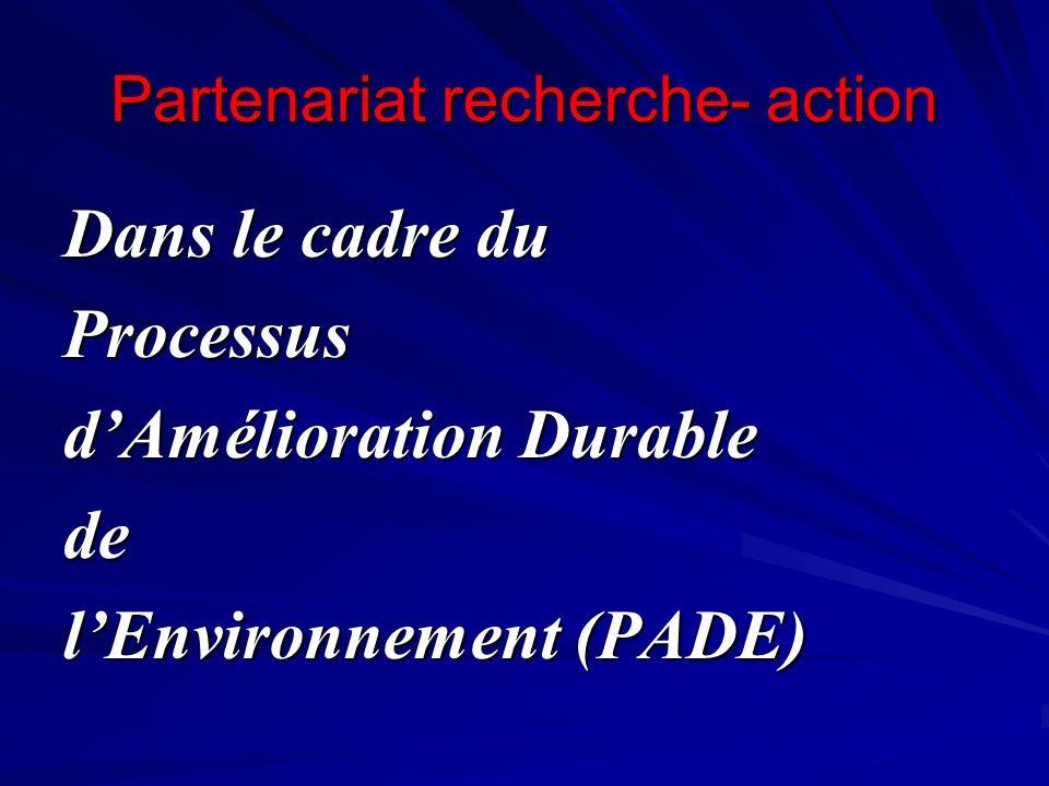 Partenariat recherche- action Dans le cadre du Processus dAmélioration Durable de lEnvironnement (PADE)