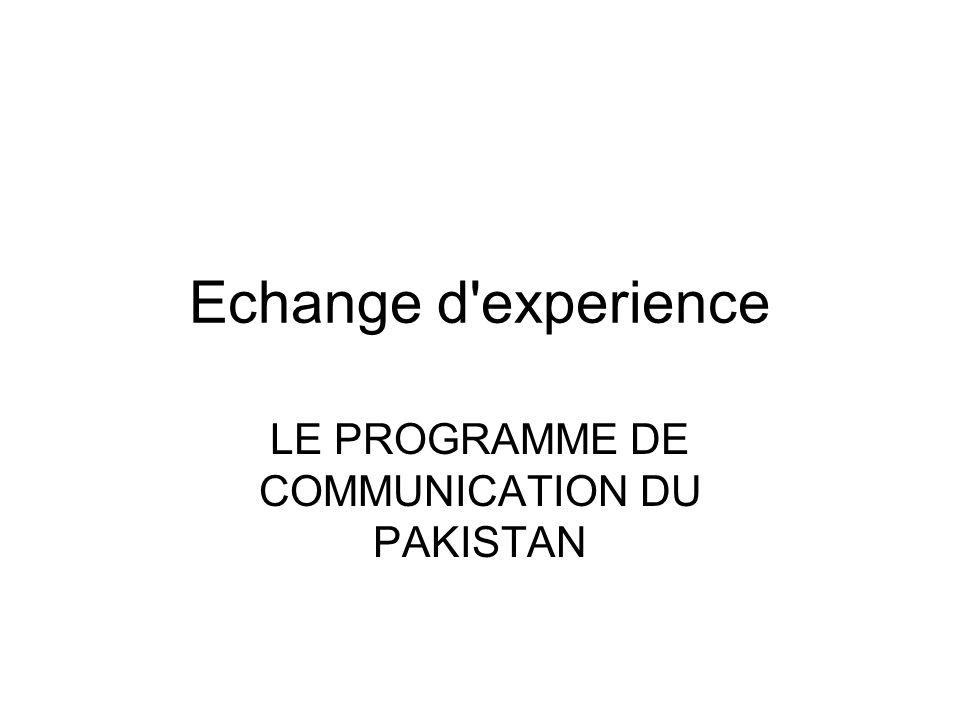 Echange d'experience LE PROGRAMME DE COMMUNICATION DU PAKISTAN