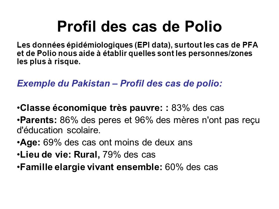 Profil des cas de Polio Les données épidémiologiques (EPI data), surtout les cas de PFA et de Polio nous aide à établir quelles sont les personnes/zon