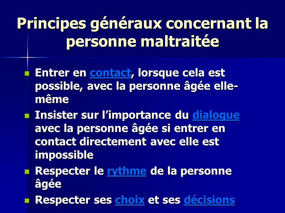 Principes généraux concernant la personne maltraitée Entrer en contact, lorsque cela est possible, avec la personne âgée elle- même Entrer en contact,