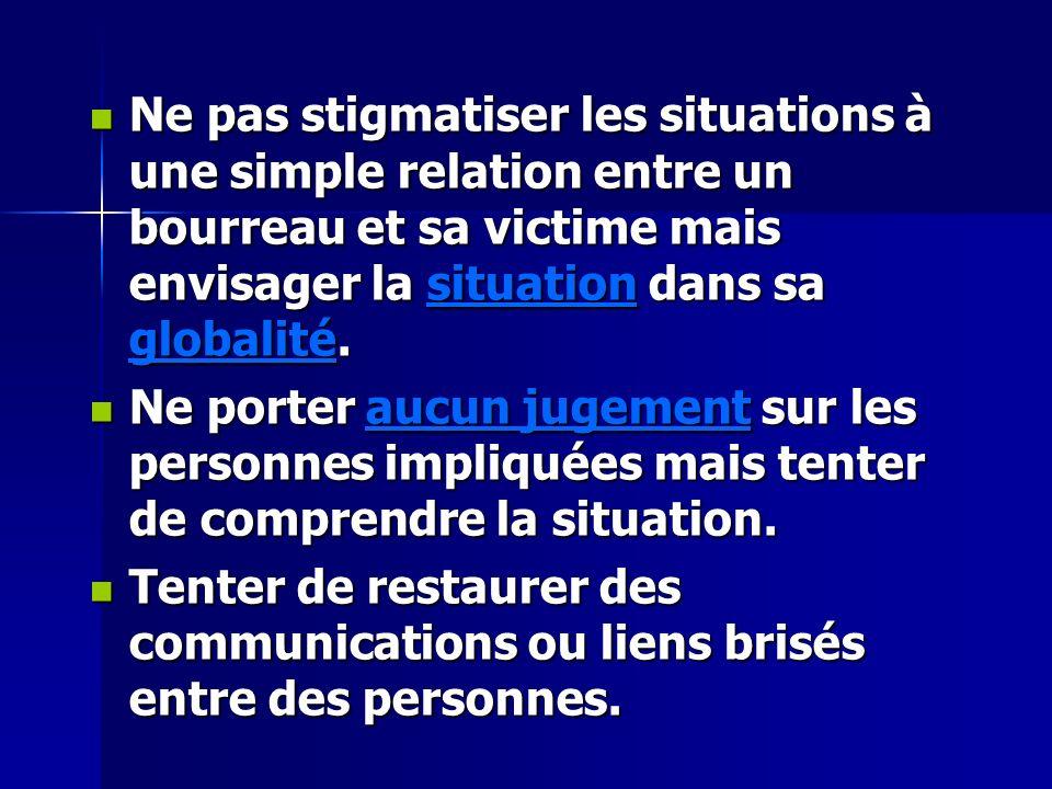 Ne pas stigmatiser les situations à une simple relation entre un bourreau et sa victime mais envisager la situation dans sa globalité. Ne pas stigmati