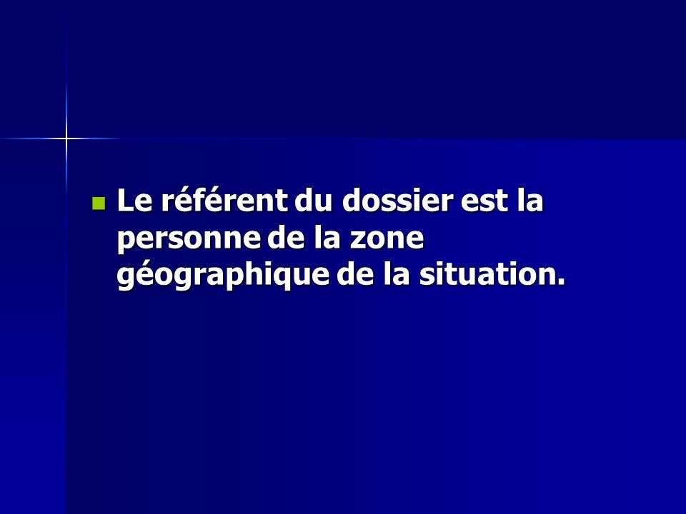 Le référent du dossier est la personne de la zone géographique de la situation. Le référent du dossier est la personne de la zone géographique de la s
