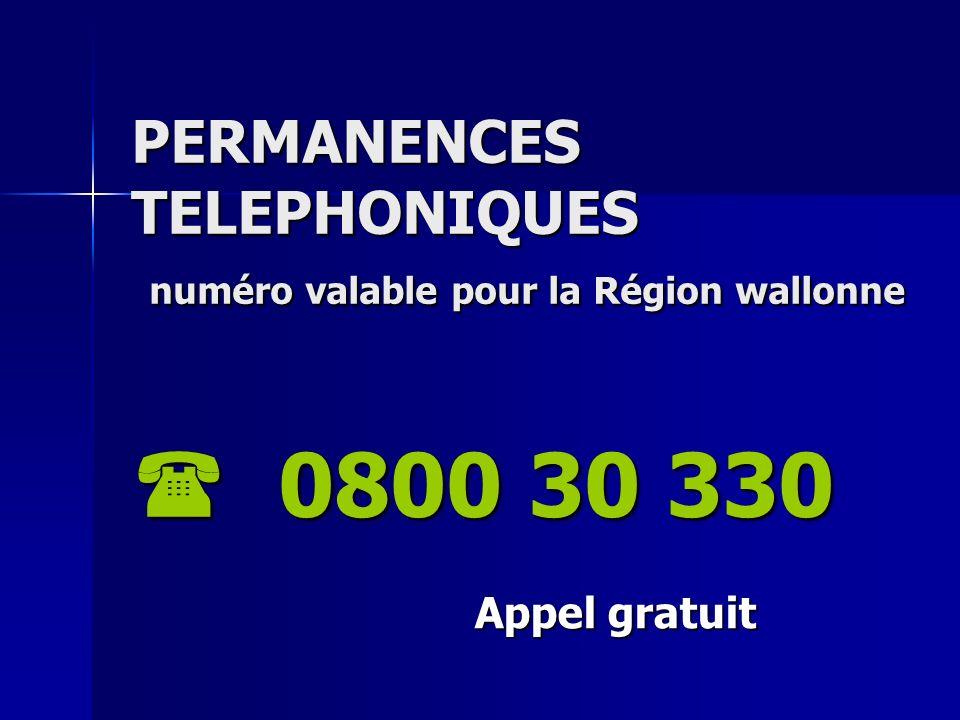 PERMANENCES TELEPHONIQUES numéro valable pour la Région wallonne 0800 30 330 Appel gratuit