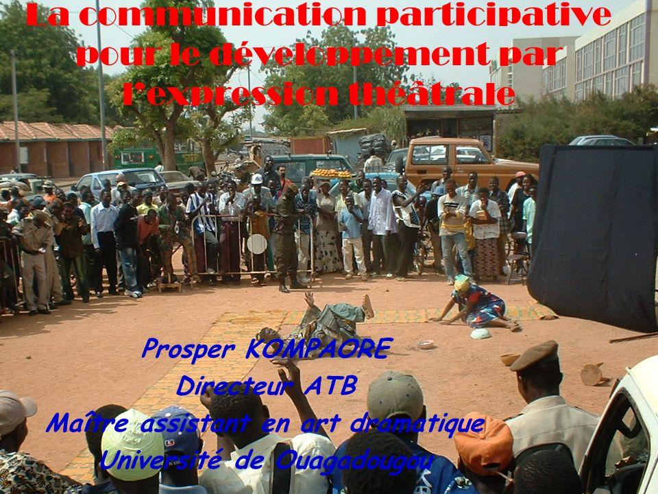 La communication participative pour le développement par lexpression théâtrale Prosper KOMPAORE Directeur ATB Maître assistant en art dramatique Unive
