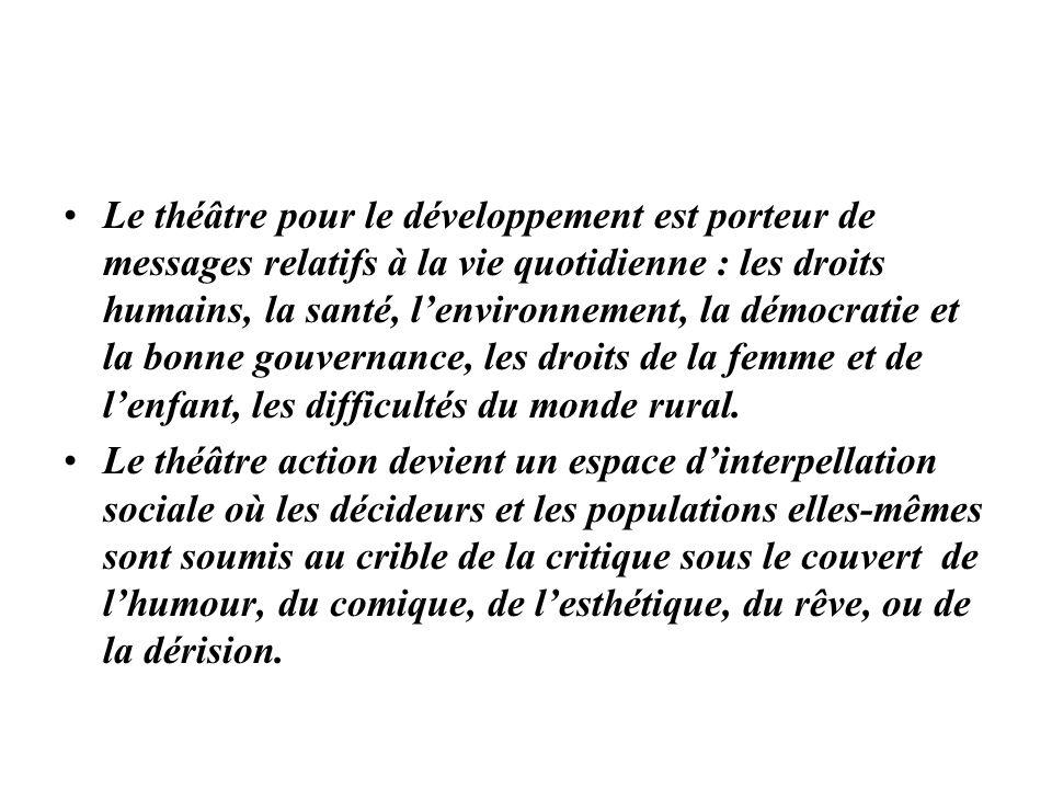 Le théâtre pour le développement est porteur de messages relatifs à la vie quotidienne : les droits humains, la santé, lenvironnement, la démocratie e