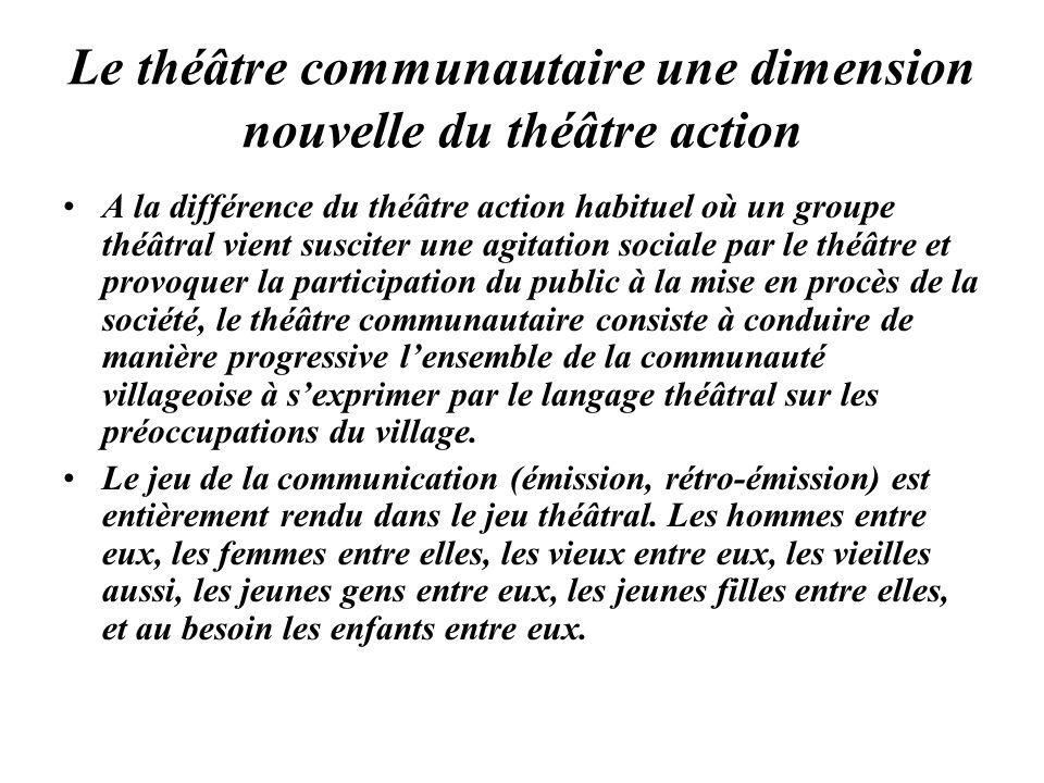 Le théâtre communautaire une dimension nouvelle du théâtre action A la différence du théâtre action habituel où un groupe théâtral vient susciter une