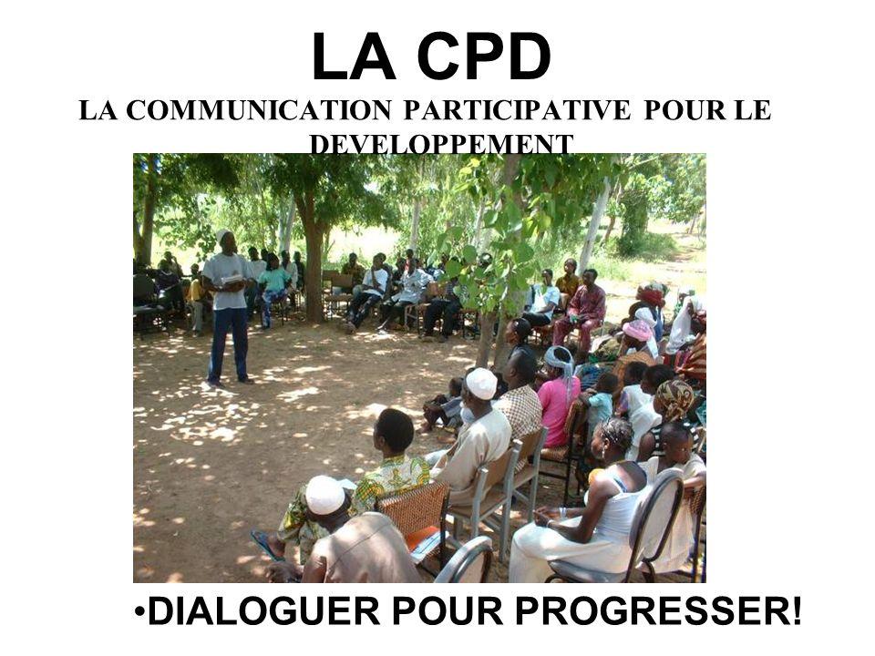 LA CPD DIALOGUER POUR PROGRESSER! LA COMMUNICATION PARTICIPATIVE POUR LE DEVELOPPEMENT