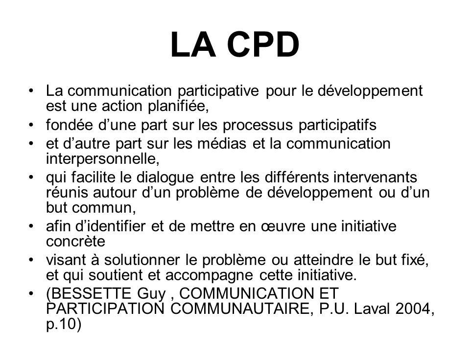 LA CPD La communication participative pour le développement est une action planifiée, fondée dune part sur les processus participatifs et dautre part