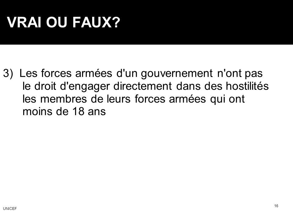 VRAI OU FAUX? 3) Les forces armées d'un gouvernement n'ont pas le droit d'engager directement dans des hostilités les membres de leurs forces armées q
