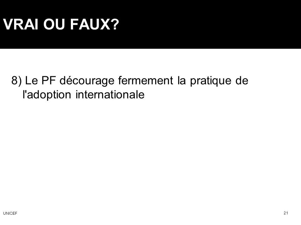 VRAI OU FAUX? 8) Le PF décourage fermement la pratique de l'adoption internationale 21 UNICEF