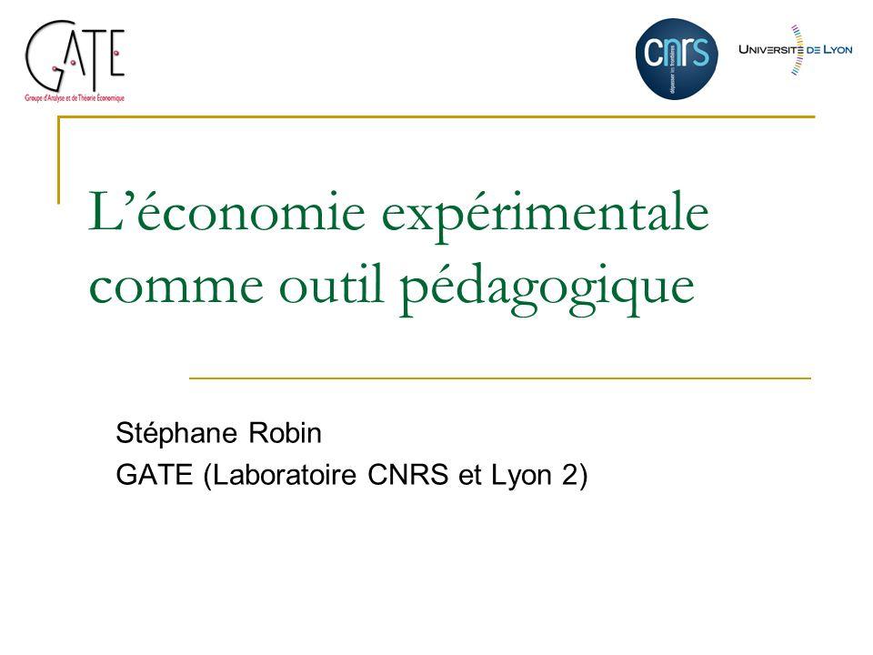 Léconomie expérimentale comme outil pédagogique Stéphane Robin GATE (Laboratoire CNRS et Lyon 2)
