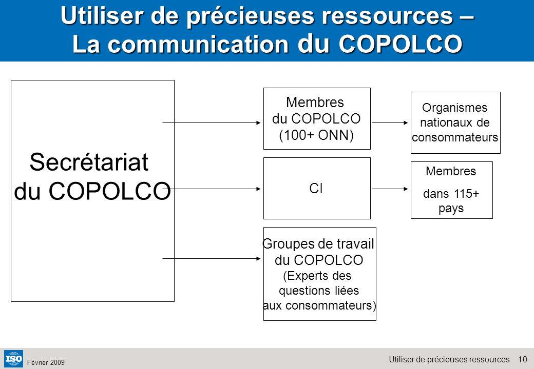 10Utiliser de précieuses ressources Février 2009 Utiliser de précieuses ressources – La communication du COPOLCO Secrétariat du COPOLCO Membres du COP