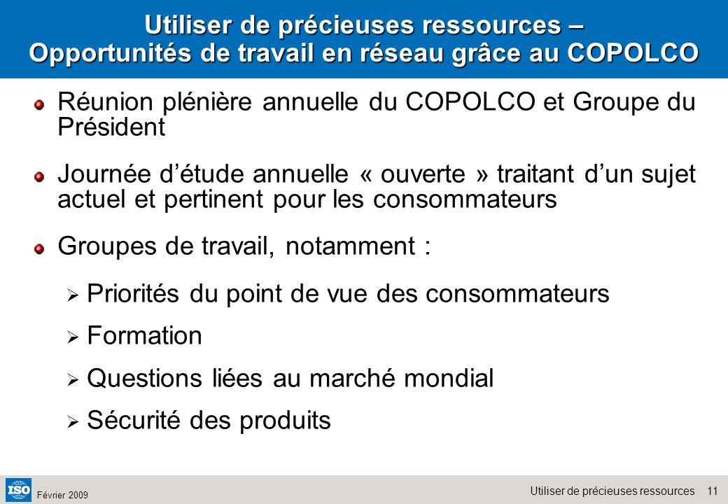 11Utiliser de précieuses ressources Février 2009 Utiliser de précieuses ressources – Opportunités de travail en réseau grâce au COPOLCO Réunion pléniè