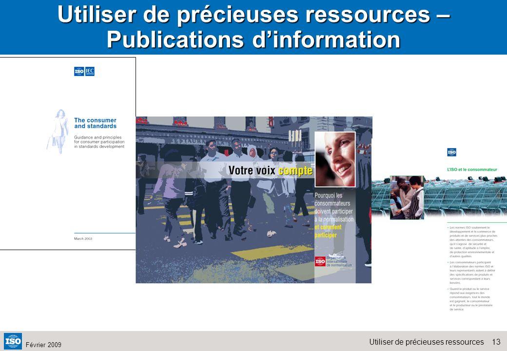 13Utiliser de précieuses ressources Février 2009 Utiliser de précieuses ressources – Publications dinformation