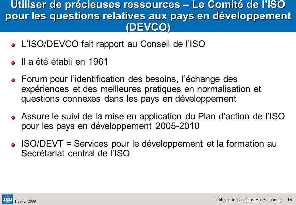 14Utiliser de précieuses ressources Février 2009 Utiliser de précieuses ressources – Le Comité de lISO pour les questions relatives aux pays en dévelo