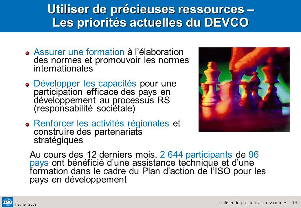 16Utiliser de précieuses ressources Février 2009 Utiliser de précieuses ressources – Les priorités actuelles du DEVCO Assurer une formation à lélabora