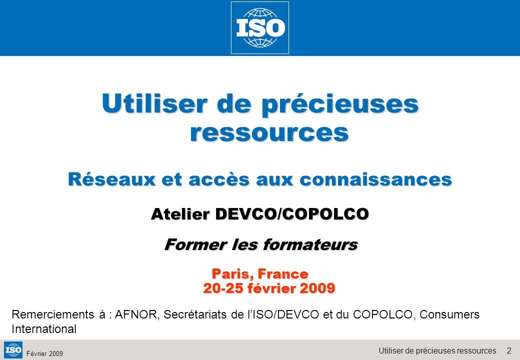 2Utiliser de précieuses ressources Février 2009 Utiliser de précieuses ressources Réseaux et accès aux connaissances Atelier DEVCO/COPOLCO Former les