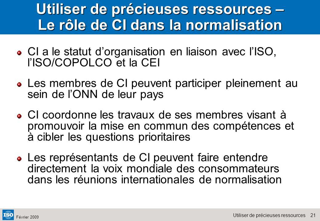 21Utiliser de précieuses ressources Février 2009 Utiliser de précieuses ressources – Le rôle de CI dans la normalisation CI a le statut dorganisation