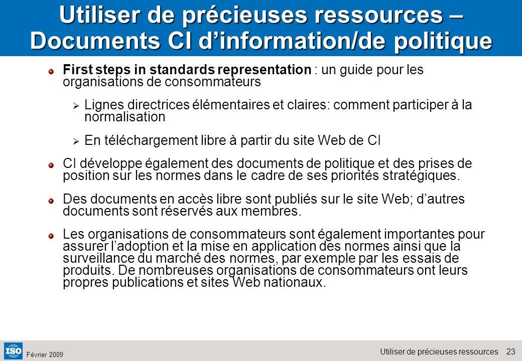 23Utiliser de précieuses ressources Février 2009 Utiliser de précieuses ressources – Documents CI dinformation/de politique First steps in standards r