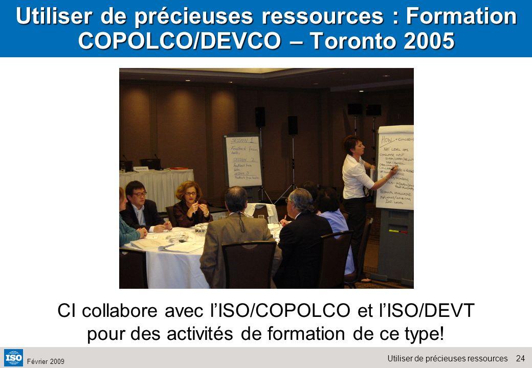24Utiliser de précieuses ressources Février 2009 Utiliser de précieuses ressources : Formation COPOLCO/DEVCO – Toronto 2005 CI collabore avec lISO/COP