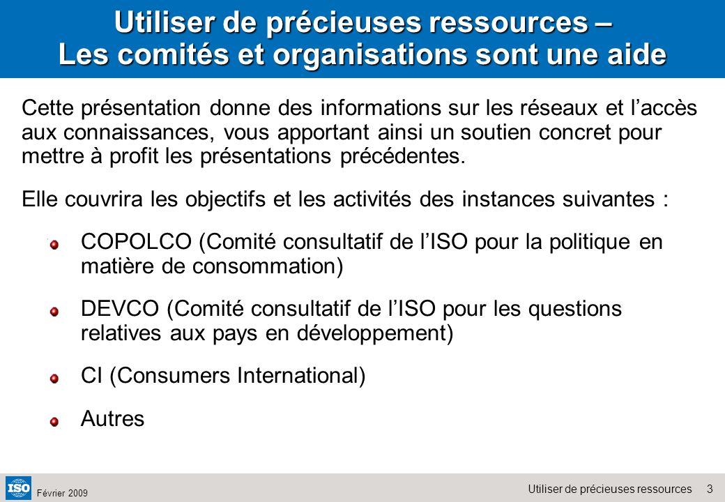 24Utiliser de précieuses ressources Février 2009 Utiliser de précieuses ressources : Formation COPOLCO/DEVCO – Toronto 2005 CI collabore avec lISO/COPOLCO et lISO/DEVT pour des activités de formation de ce type!