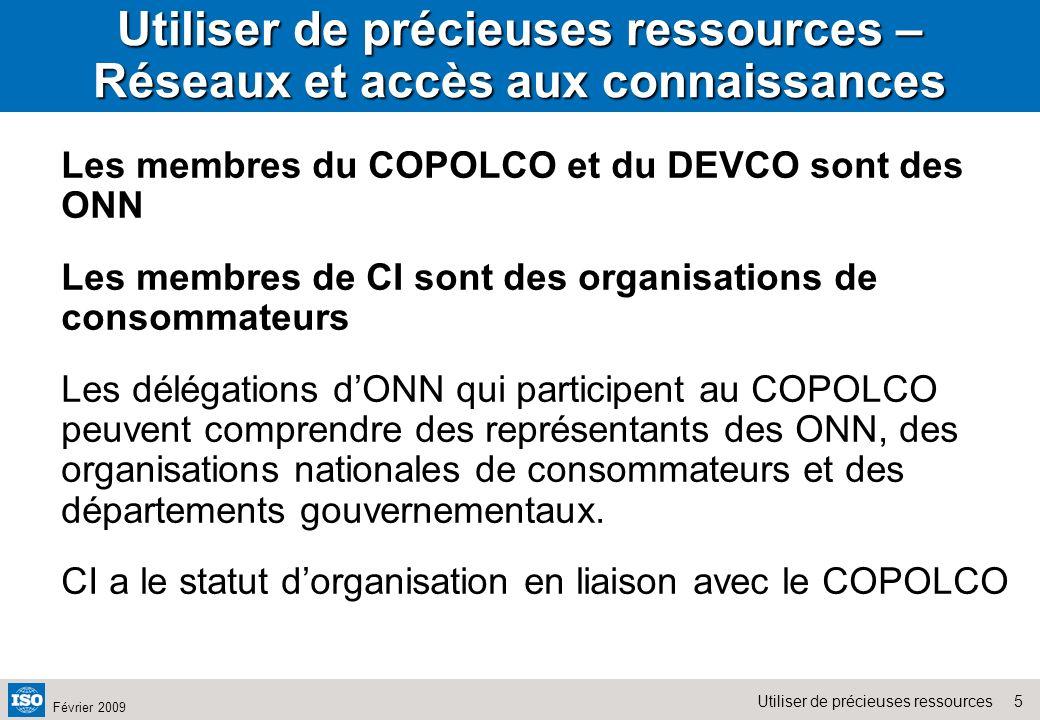 5Utiliser de précieuses ressources Février 2009 Utiliser de précieuses ressources – Réseaux et accès aux connaissances Les membres du COPOLCO et du DE