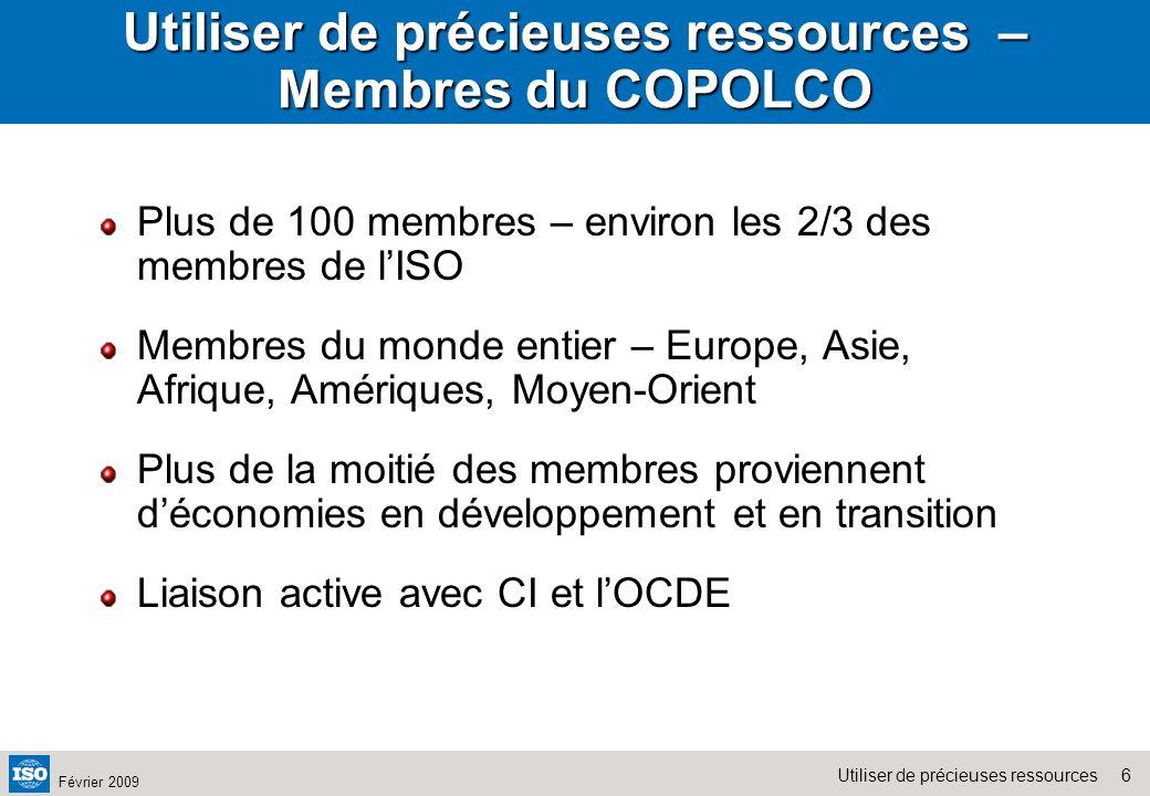 6Utiliser de précieuses ressources Février 2009 Utiliser de précieuses ressources – Membres du COPOLCO Plus de 100 membres – environ les 2/3 des membr