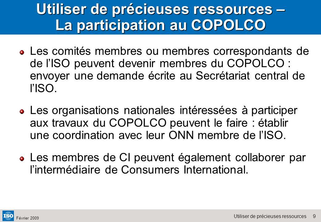 9Utiliser de précieuses ressources Février 2009 Utiliser de précieuses ressources – La participation au COPOLCO Les comités membres ou membres corresp