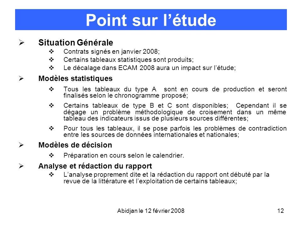 Abidjan le 12 février 200812 Point sur létude Situation Générale Contrats signés en janvier 2008; Certains tableaux statistiques sont produits; Le déc