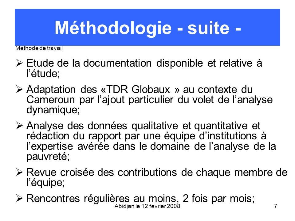 Abidjan le 12 février 20087 Méthodologie - suite - Méthode de travail Etude de la documentation disponible et relative à létude; Adaptation des «TDR G