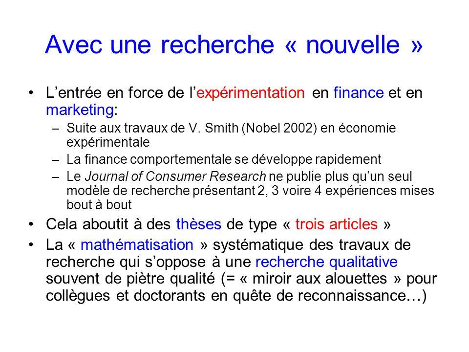 Avec une recherche « nouvelle » Lentrée en force de lexpérimentation en finance et en marketing: –Suite aux travaux de V. Smith (Nobel 2002) en économ