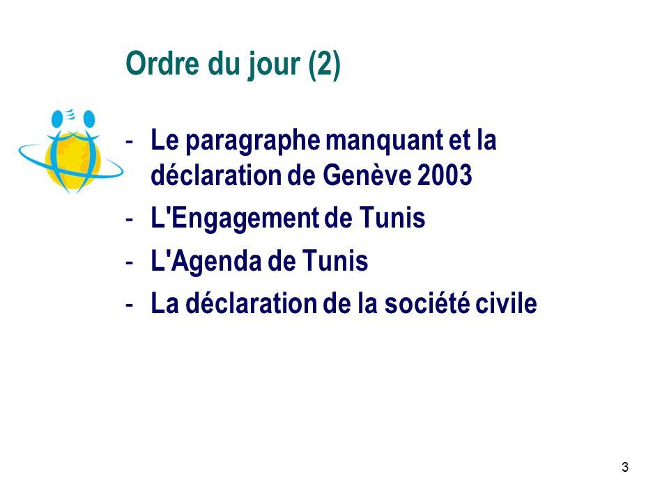 3 - Le paragraphe manquant et la déclaration de Genève 2003 - L Engagement de Tunis - L Agenda de Tunis - La déclaration de la société civile Ordre du jour (2)