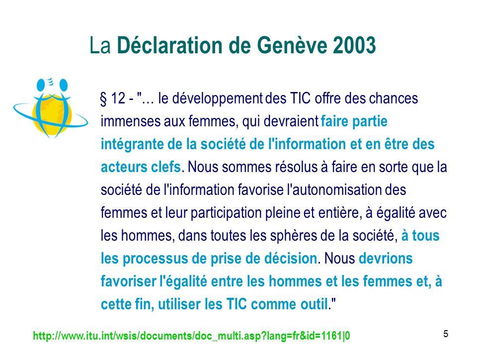 5 La Déclaration de Genève 2003 § 12 - … le développement des TIC offre des chances immenses aux femmes, qui devraient faire partie intégrante de la société de l information et en être des acteurs clefs.