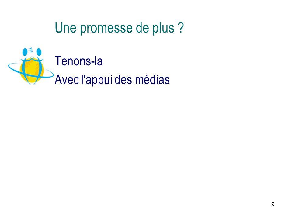 9 Une promesse de plus ? Tenons-la Avec l'appui des médias