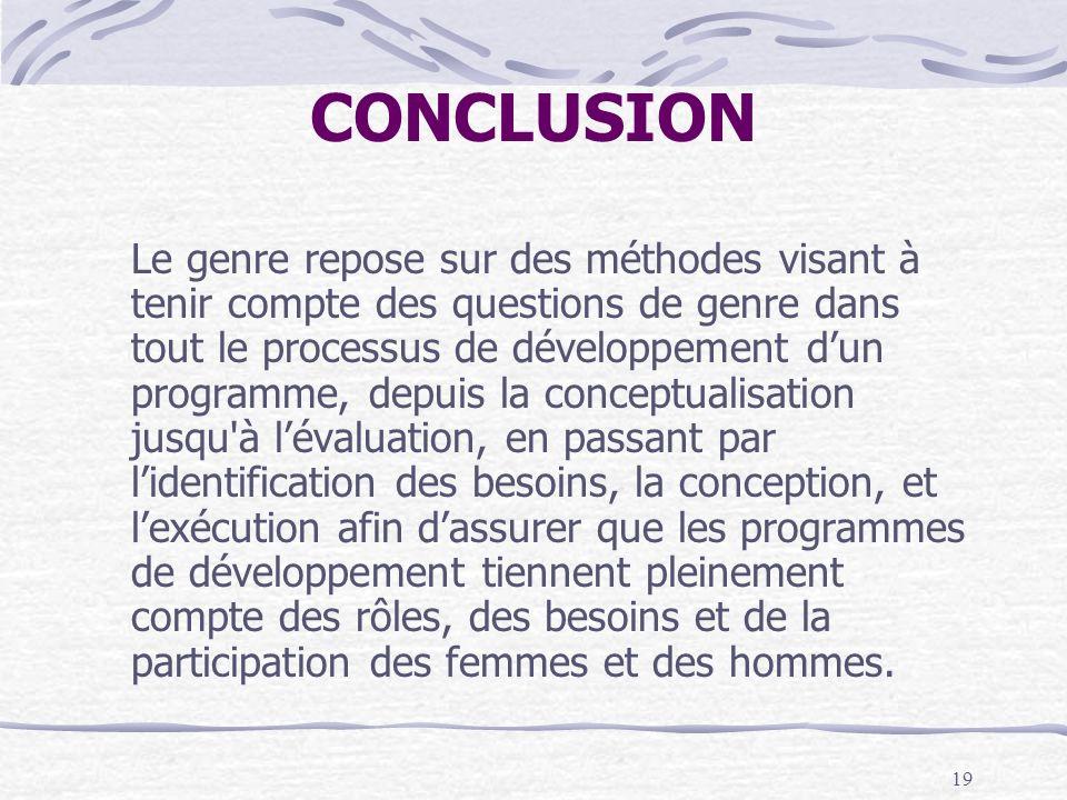 19 CONCLUSION Le genre repose sur des méthodes visant à tenir compte des questions de genre dans tout le processus de développement dun programme, dep