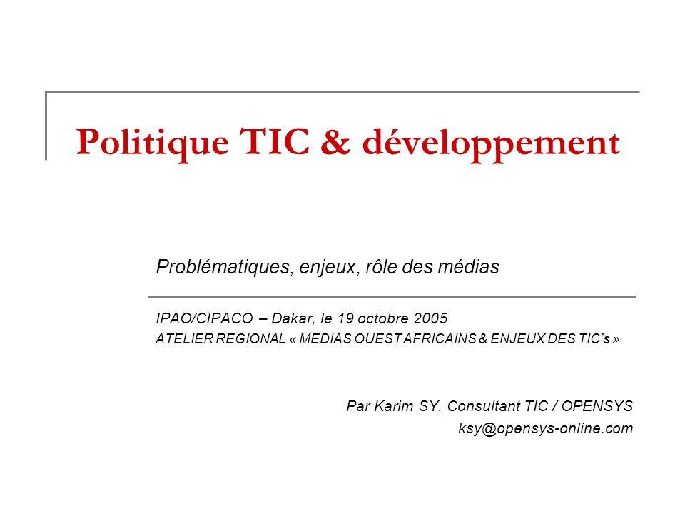 Politique TIC & développement Problématiques, enjeux, rôle des médias IPAO/CIPACO – Dakar, le 19 octobre 2005 ATELIER REGIONAL « MEDIAS OUEST AFRICAIN