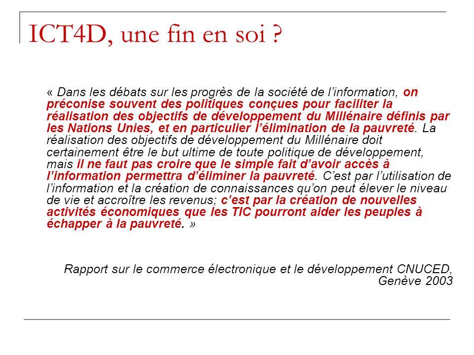ICT4D, une fin en soi ? « Dans les débats sur les progrès de la société de linformation, on préconise souvent des politiques conçues pour faciliter la