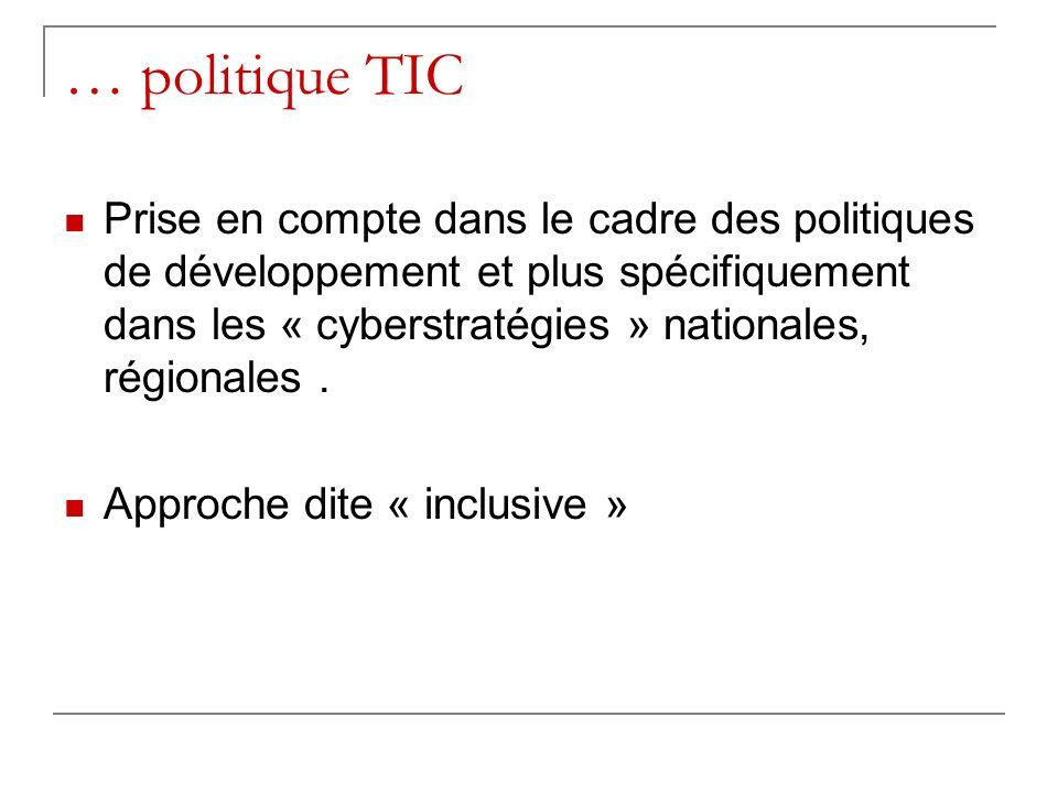 … politique TIC Prise en compte dans le cadre des politiques de développement et plus spécifiquement dans les « cyberstratégies » nationales, régional