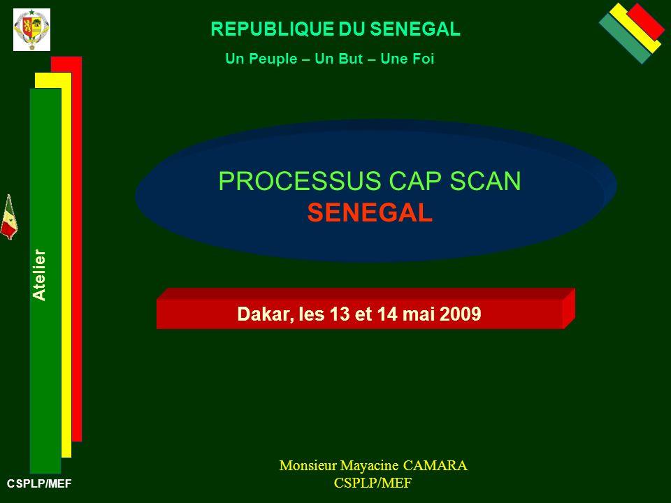CSPLP/MEF REPUBLIQUE DU SENEGAL Un Peuple – Un But – Une Foi Atelier PROCESSUS CAP SCAN SENEGAL Dakar, les 13 et 14 mai 2009 Monsieur Mayacine CAMARA CSPLP/MEF