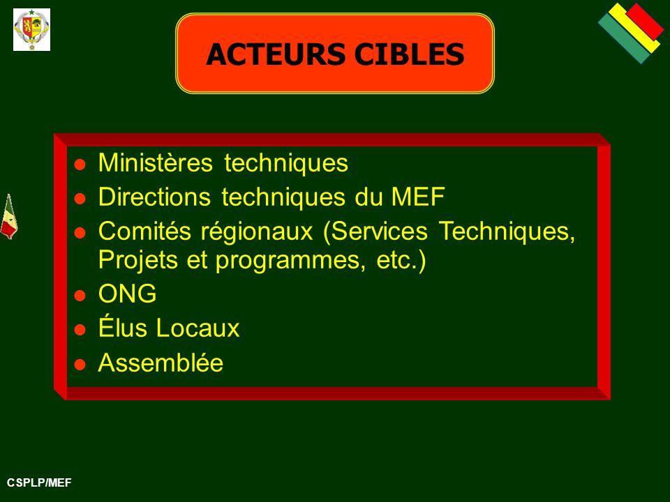 CSPLP/MEF ACTEURS CIBLES Ministères techniques Directions techniques du MEF Comités régionaux (Services Techniques, Projets et programmes, etc.) ONG Élus Locaux Assemblée