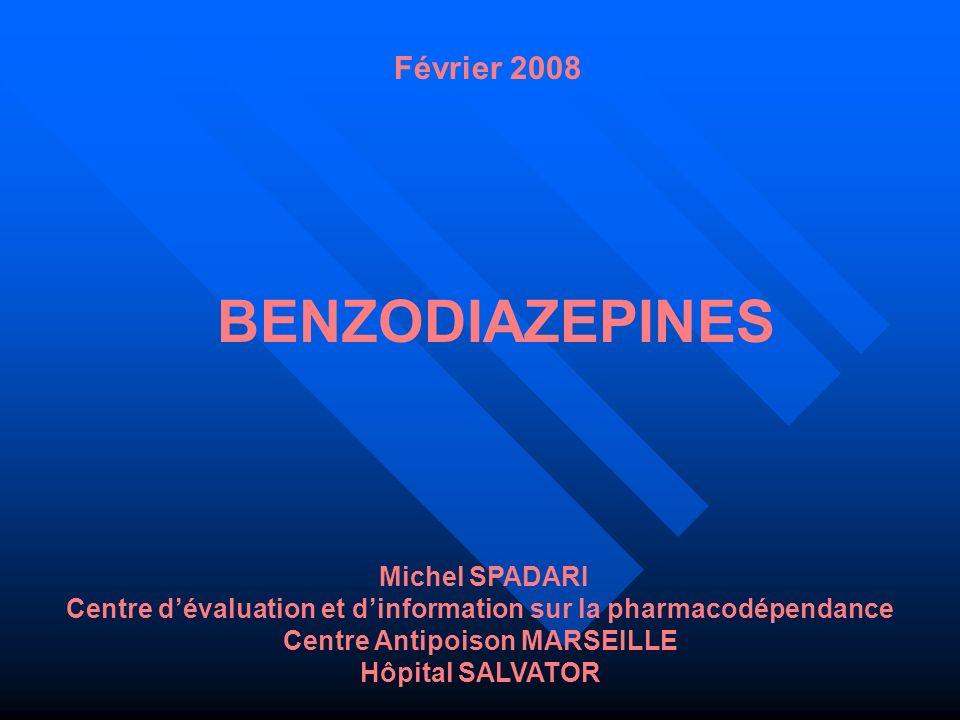 BENZODIAZEPINES Michel SPADARI Centre dévaluation et dinformation sur la pharmacodépendance Centre Antipoison MARSEILLE Hôpital SALVATOR Février 2008