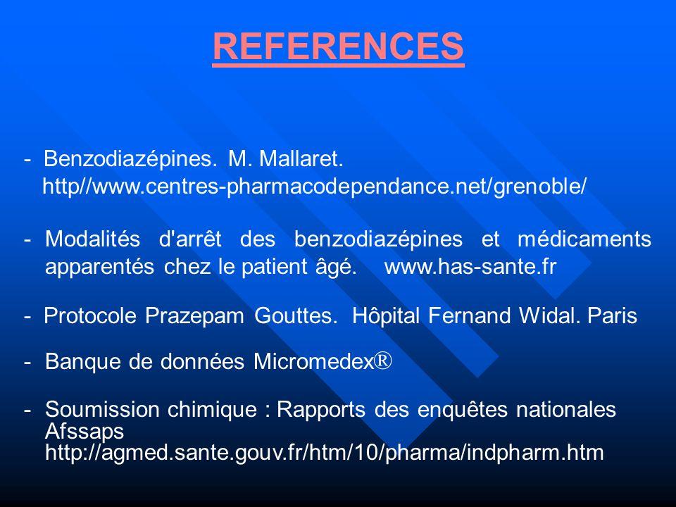 REFERENCES - Benzodiazépines. M. Mallaret. http//www.centres-pharmacodependance.net/grenoble/ -Modalités d'arrêt des benzodiazépines et médicaments ap