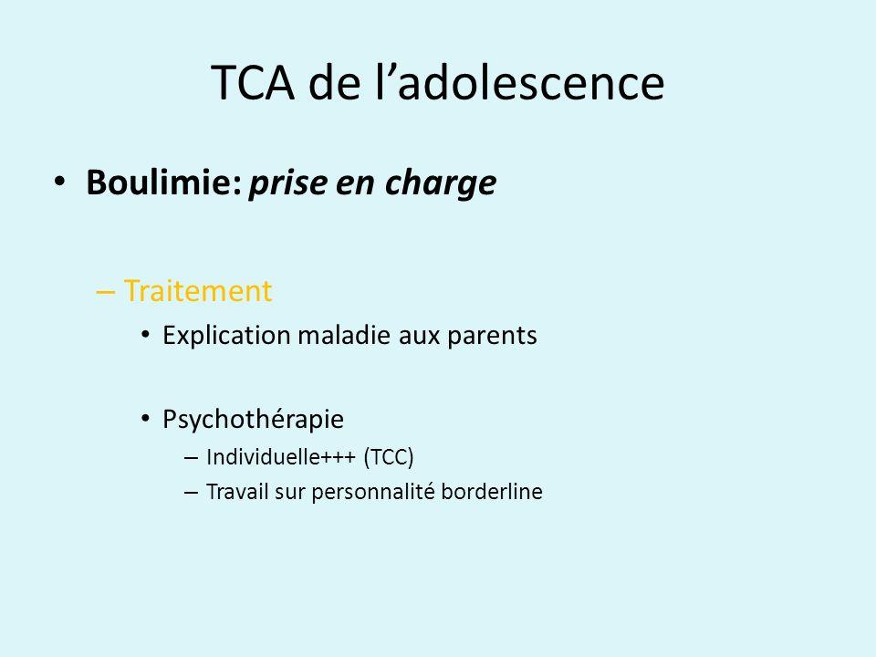 TCA de ladolescence Boulimie: prise en charge – Traitement Explication maladie aux parents Psychothérapie – Individuelle+++ (TCC) – Travail sur person