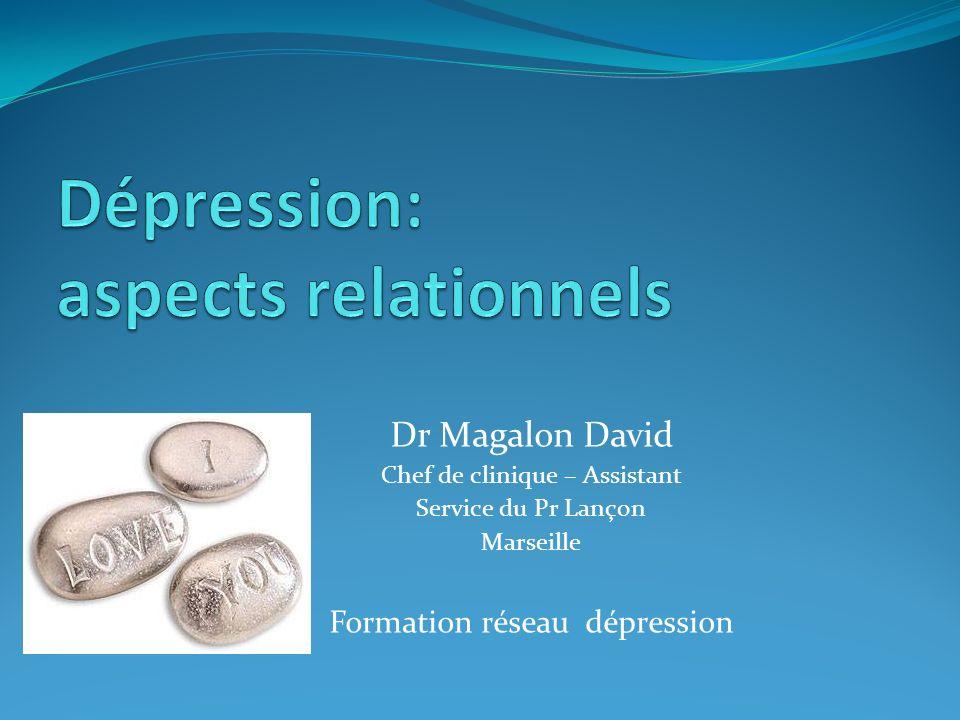 Dr Magalon David Chef de clinique – Assistant Service du Pr Lançon Marseille Formation réseau dépression