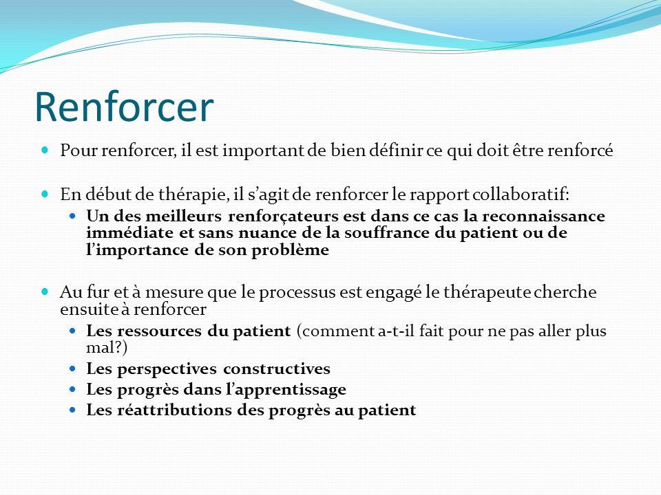 Renforcer Pour renforcer, il est important de bien définir ce qui doit être renforcé En début de thérapie, il sagit de renforcer le rapport collaborat
