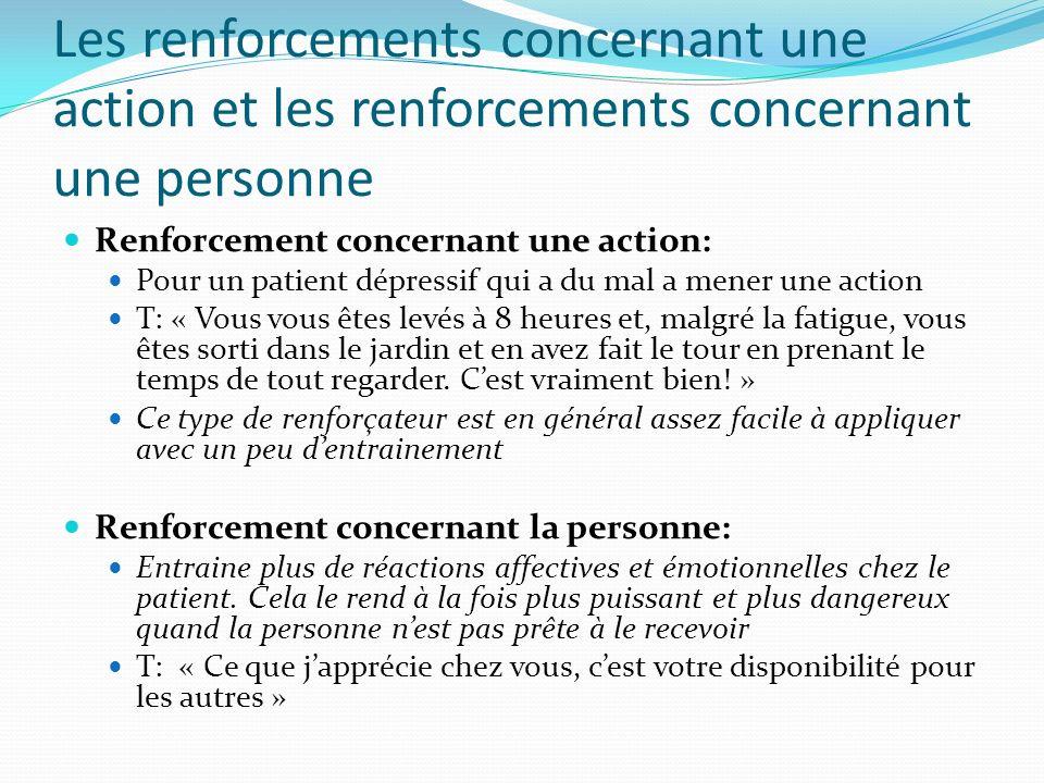 Les renforcements concernant une action et les renforcements concernant une personne Renforcement concernant une action: Pour un patient dépressif qui