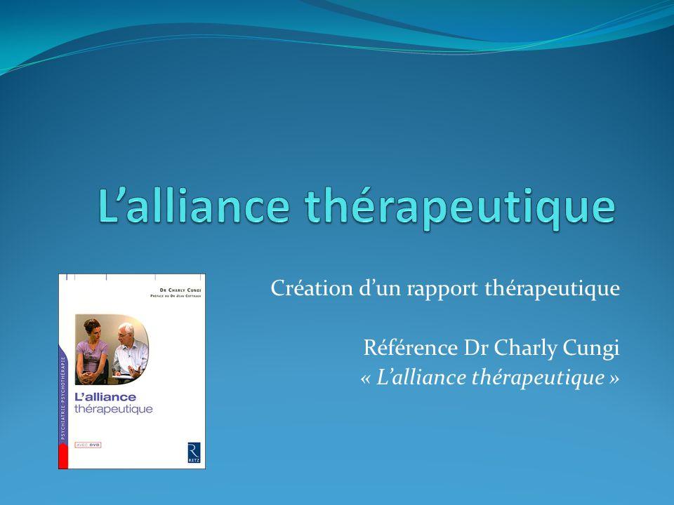 Création dun rapport thérapeutique Référence Dr Charly Cungi « Lalliance thérapeutique »