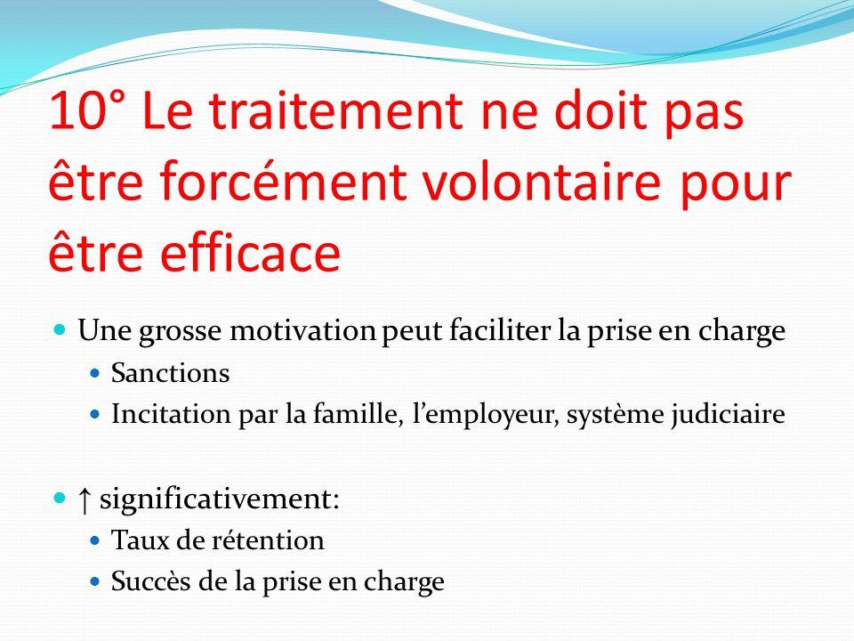 10° Le traitement ne doit pas être forcément volontaire pour être efficace Une grosse motivation peut faciliter la prise en charge Sanctions Incitatio