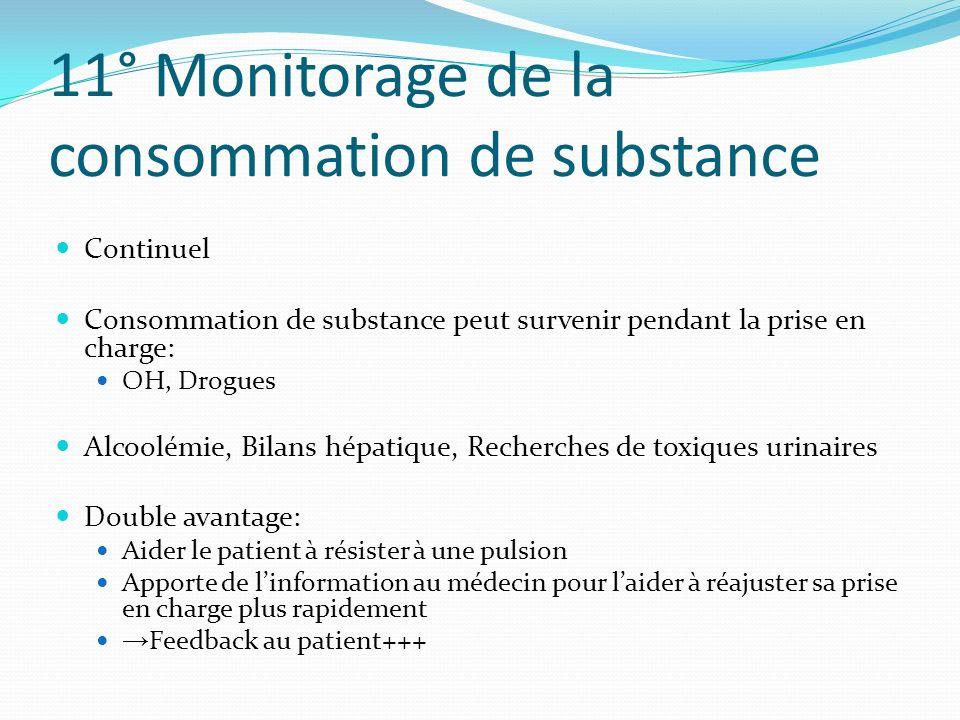 11° Monitorage de la consommation de substance Continuel Consommation de substance peut survenir pendant la prise en charge: OH, Drogues Alcoolémie, B